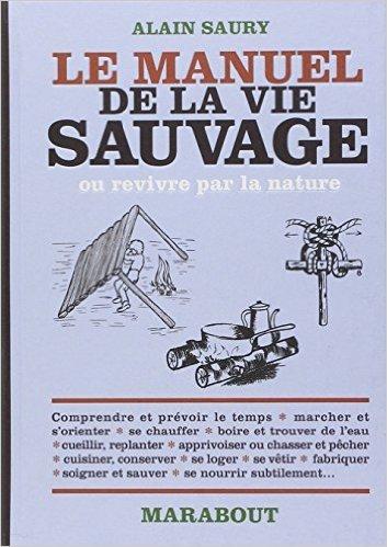 LE MANUEL DE LA VIE SAUVAGE de Alain Saury ( 19 octobre 2011 )