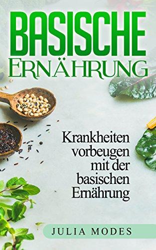 Basische Ernährung: Krankheiten vorbeugen mit der basischen Ernärhung
