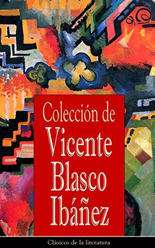 Colección de Vicente Blasco Ibáñez: Clásicos de la literatura por Vicente Blasco Ibáñez