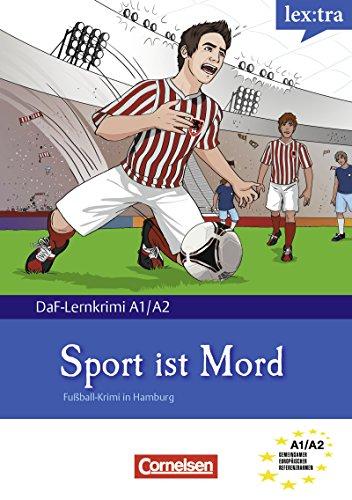 A1-A2 - Sport ist Mord: Krimi-Lektüre als E-Book (Lextra - Deutsch als Fremdsprache - DaF-Lernkrimis: SIRIUS ermittelt)