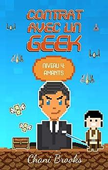 Contrat avec un Geek - Niveau 4 Amants: Une smart romance feel good , sexy et… geek ! goûtez une chick lit 2.0 ! Tome 4