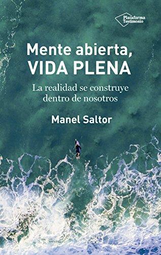 Mente abierta, vida plena: La realidad se construye dentro de nosotros por Manel Saltor