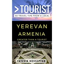 Greater Than a Tourist– Yerevan Armenia: 50 Travel Tips from a Local (English Edition)