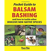 Pocket Guide to Balsam Bashing: and how to tackle other INVASIVE NON-NATIVE SPECIES