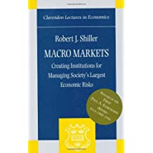 [Macro Markets: Creating Institutions for Managing Society's Largest Economic Risks] [by: Robert J. Shiller]