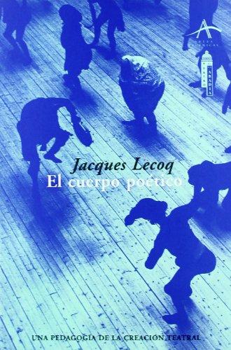 El cuerpo poético (Artes escénicas) por Jacques Lecoq