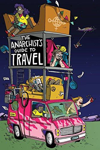 The Anarchist's Guide to Travel: A manual for future hitchhikers, hobos, and other misfit wanderers (Hobo-taschenbuch)