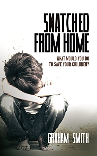 Snatched From Home: What Would You Do To Save Your Children? (DI Harry Evans Book 1) by [Smith, Graham]