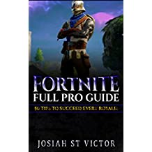 Fortnite Full Pro Guide: 50 Tips To Succeed Every Royale
