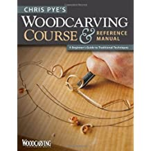 Chris Pye's Woodcarving Course & Reference Manual: A Beginner's Guide to Traditional Techniques (Woodcarving Illustrated Books) by Chris Pye (2010-10-01)