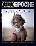 GEO Epoche: Australien - Von Aborigines und Traumpfaden, von Sträflingen und Kolonisten - Die Geschichte des fünften Kontinents -