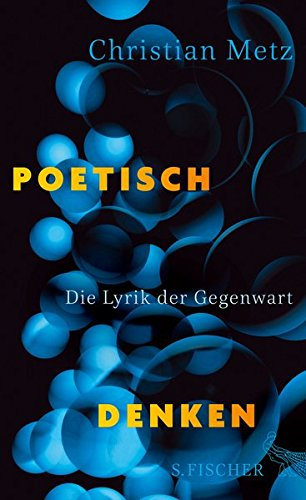 Poetisch denken: Die Lyrik der Gegenwart