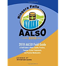AALSO 2018 Field Guide: A Field Guide to Water Quality Practices, Common System Components , and Practical Mathematics
