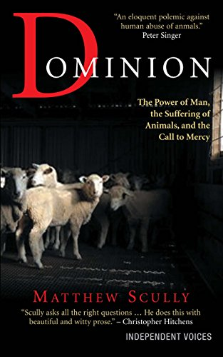 dominion-the-power-of-man-the-suffering-of-animals-and-the-call-to-mercy-by-matthew-scully-1-apr-201