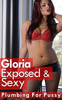 Gloria Exposed and Sexy - Forced Seduction (Plumbing For Pussy Stories Book 1) (English Edition) di [Wolfe, Joe]