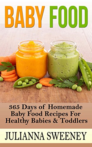 Baby Food 365 Days Of Homemade Baby Food Recipes For Healthy Babies Toddlers Organic Homemade Natural
