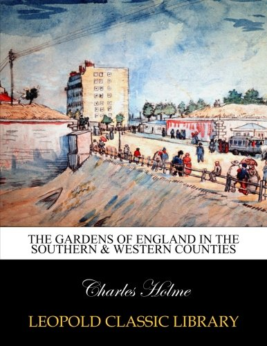 The gardens of England in the southern & western counties por Charles Holme