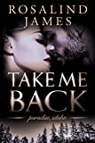 Front cover for the book Take Me Back (Paradise, Idaho) by Rosalind James