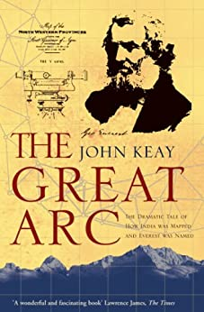 The Great Arc: The Dramatic Tale of How India was Mapped and Everest was Named (Text Only) by [Keay, John]