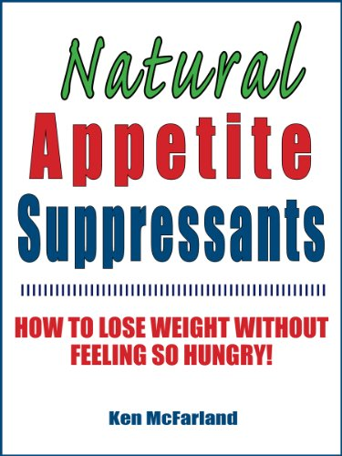 Natural Appetite Suppressants: How to Lose Weight Without Feeling So Hungry! (English Edition) (Suppressant Hunger)