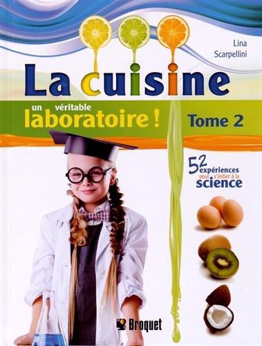 La cuisine, un véritable laboratoire ! : Tome 2