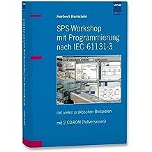 SPS-Workshop mit Programmierung nach IEC 61131-3: mit vielen praktischen Beispielen