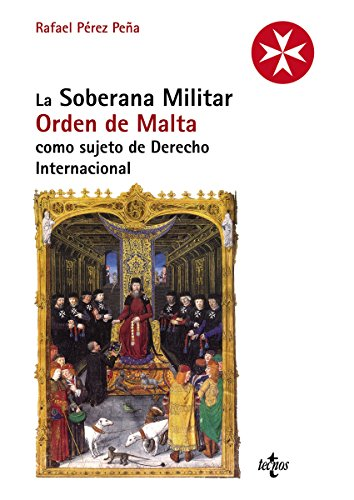 La Soberana Militar Orden de Malta como sujeto de Derecho Internacional (Derecho - Estado Y Sociedad) por Rafael Pérez Peña