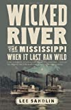 Wicked River: The Mississippi When It Last Ran Wild by Sandlin, Lee (2011) Paperback
