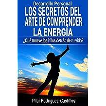 Desarrollo Personal: Los secretos del Arte de Comprender la Energía: ¿Qué mueve los hilos detrás de lo que pasa en tu Vida? (Colección Liceo nº 1)
