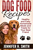 Dog Food Recipes: Healthy and Easy Homemade Meals and Treats for Your Best Friend: Volume 1 (Dog Care)