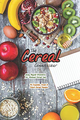 The Cereal Connoisseur: Going Beyond Breakfast for National Cereal Day - 40 Smoothie, Sweet & Snack Cereal Recipes