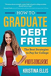How to Graduate Debt-Free: The Best Strategies to Pay for College #NotGoingBroke by Kristina Ellis (2016-08-09)