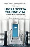 Libera scelta su fine vita Il testamento biologico Commento alla Legge n. 219/2017 in materia di consenso informato e disposizioni anticipate di trattamento