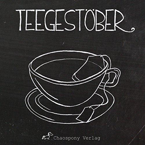 Teegestöber: eine Tee-Anthologie