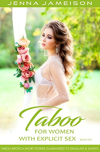 Taboo For Women With Explicit Sex - Book Two: Taboo Erotica Short Stories Guaranteed To Stimulate & Satisfy!