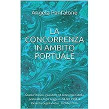 La concorrenza in ambito portuale: Studio storico, giuridico ed economico della portualità dalla Legge n. 84 del 1994 al Decreto Legislativo n. 169 del 2016 (Italian Edition)