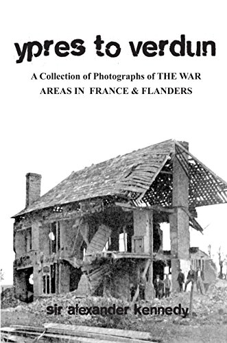 Ypres to Verdun: A Collection of Photographs of the war areas in France and Flanders (English Edition)