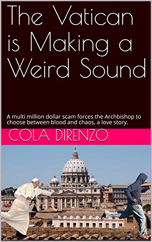 The Vatican is Making a Weird Sound: A  multi million dollar scam forces the Archbishop to choose between blood and chaos, a love story. (English Edition) -