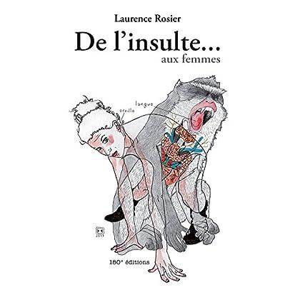 De l'insulte...aux femmes: Un essai linguistique sur les insultes faites aux femmes