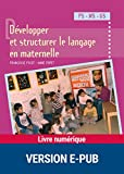 Développer et structurer le langage en maternelle (Pédagogie pratique) (French Edition)