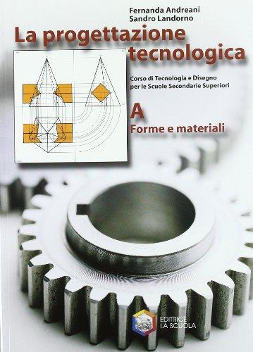 La progettazione tecnologica. Modulo A. Per le Scuole superiori
