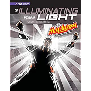 The Illuminating World of Light with Max Axiom, Super Scientist: 4D an Augmented Reading Science Experience (Graphic Science 4D)