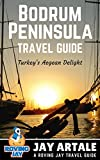 Bodrum Peninsula Travel Guide: Turkey's Aegean Delight