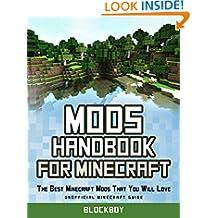 Mods Handbook for Minecraft: The Best Minecraft Mods That You Will Love (Unofficial Minecraft Guide )