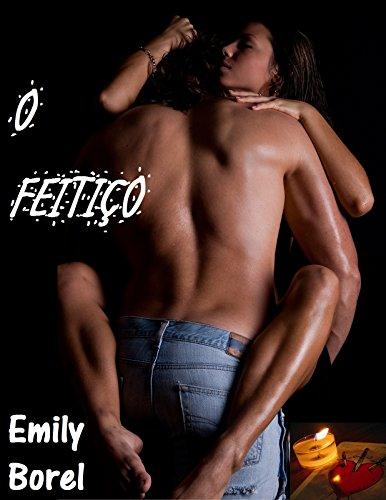 O Feitiço: Uma História Erótica (Portuguese Edition) por Emily Borel