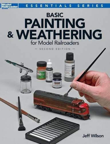 Basic Painting & Weathering for Model Railroaders (Model Railroader Books: Essentials)