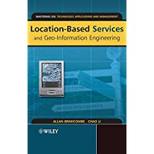 Location-Based Services and Geo-Information Engineering (Mastering GIS: Technology, Applications & Management)