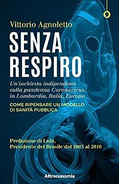 Senza respiro: Un'inchiesta indipendente sulla pandemia Coronavirus, in Lombardia, Italia, Europa. Come ripensare un modello di sanità Pubblica. Prefazione ... Presidente del Brasile dal 2003 al 2010