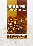 Scarica Libro Grano o grane La sfida OGM in Italia (PDF,EPUB,MOBI) Online Italiano Gratis