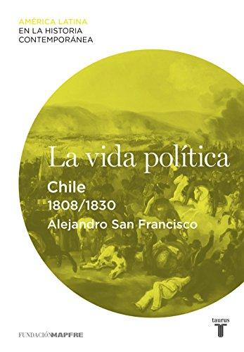 La vida política. Chile (1808-1830) por Alejandro San Francisco